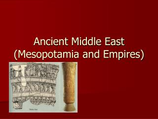 Ancient Middle East (Mesopotamia and Empires)