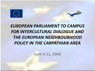 EUROPEAN PARLIAMENT TO CAMPUS FOR INTERCULTURAL DIALOGUE AND THE EUROPEAN NEIGHBOURHOOD POLICY IN THE CARPATHIAN AREA