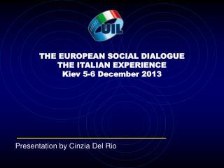THE EUROPEAN SOCIAL DIALOGUE THE ITALIAN EXPERIENCE Kiev 5-6 December 2013