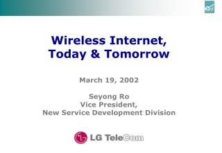 March 19, 2002 Seyong Ro Vice President, New Service Development Division