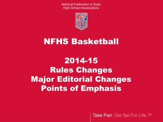 NFHS Basketball  2014-15 Rules Changes  Major Editorial Changes Points of Emphasis