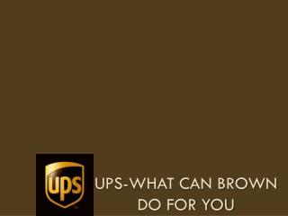 UPS-what can Brown do for you