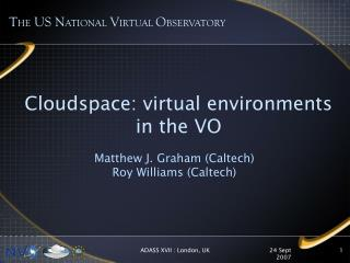 Cloudspace: virtual environments  in the VO