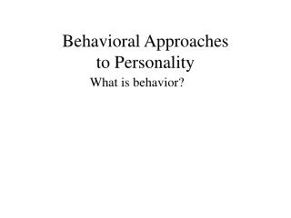 Behavioral Approaches  to Personality