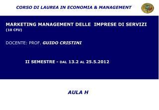 MARKETING MANAGEMENT DELLE  IMPRESE DI SERVIZI  (10 CFU) DOCENTE: PROF.  GUIDO CRISTINI