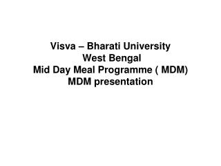 Visva – Bharati University  West Bengal Mid Day Meal Programme ( MDM)  MDM presentation