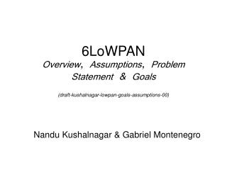 6LoWPAN Overview, Assumptions, Problem Statement  Goals draft-kushalnagar-lowpan-goals-assumptions-00