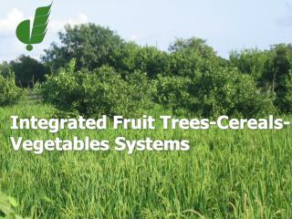 Integrated Fruit Trees-Cereals- Vegetables Systems