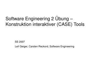 Software Engineering 2 Übung –  Konstruktion interaktiver (CASE) Tools