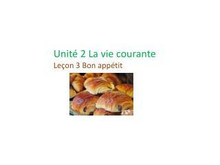 Unité 2 La vie courante Leçon 3 Bon appétit