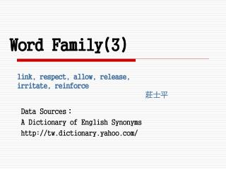 Word Family(3)   link, respect, allow, release,    irritate, reinforce 莊士平