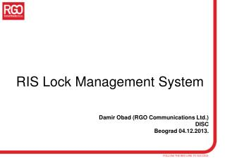 RIS Lock Management System Damir Obad  (RGO Communications Ltd.) DISC Beograd 04 . 12 .201 3 .
