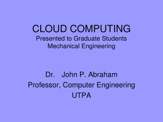CLOUD COMPUTING Presented to Graduate Students  Mechanical Engineering