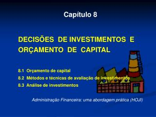 Capítulo 8 DECISÕES  DE INVESTIMENTOS  E ORÇAMENTO  DE  CAPITAL 8.1  Orçamento de capital