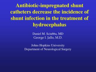 Daniel M. Sciubba, MD George I. Jallo, M.D. Johns Hopkins University