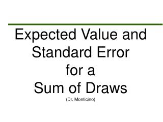 Expected Value and Standard Error for a  Sum of Draws (Dr. Monticino)