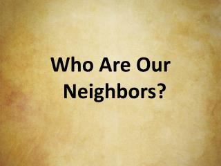 Who Are Our Neighbors?