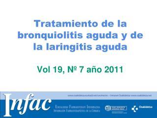 Tratamiento de la bronquiolitis aguda y de la laringitis aguda Vol 19, N� 7 a�o 2011