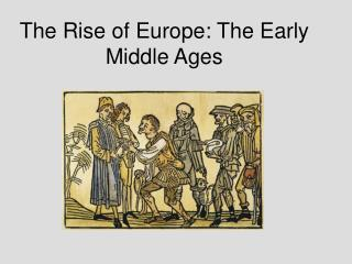 The Rise of Europe: The Early Middle Ages