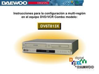 Instrucciones para la configuración a multi-región en el equipo DVD/VCR Combo modelo: