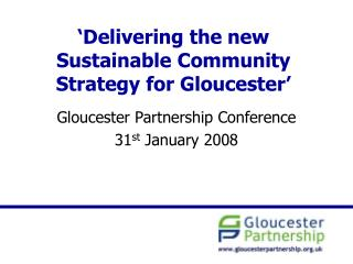 'Delivering the new Sustainable Community Strategy for Gloucester'