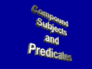 Compound  Subjects and  Predicates