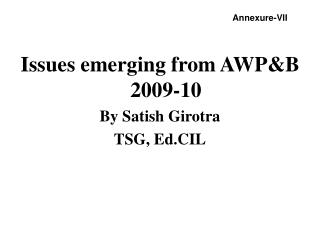 Issues emerging from AWP&B 2009-10 By Satish Girotra TSG, Ed.CIL