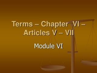 Terms – Chapter  VI – Articles V – VII