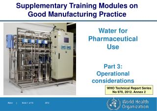 Water for Pharmaceutical Use Part 3:  Operational considerations