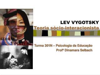 Turma 301N – Psicologia da Educação Profª Dinamara Selbach