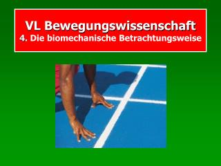 VL Bewegungswissenschaft 4 . Die biomechanische Betrachtungsweise