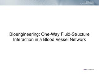 Bioengineering: One-Way Fluid-Structure Interaction in a Blood Vessel Network