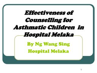 Effectiveness of Counselling for  Asthmatic Children  in Hospital Melaka