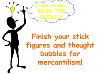 Finish  your stick figures and thought bubbles for  mercantilism!