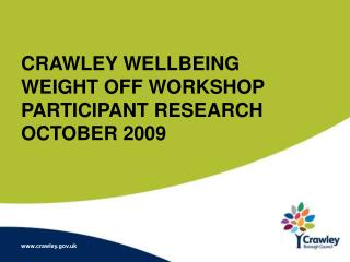 CRAWLEY WELLBEING WEIGHT OFF WORKSHOP PARTICIPANT RESEARCH OCTOBER 2009