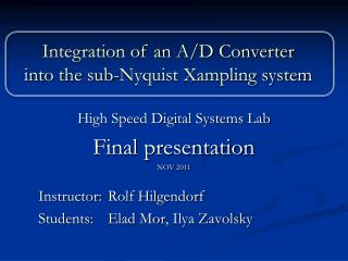 High Speed Digital Systems Lab Final presentation  NOV 2011 Instructor: Rolf  Hilgendorf