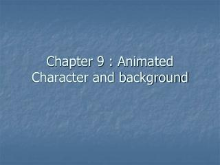 Chapter 9 : Animated Character and background