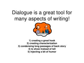 Dialogue is a great tool for many aspects of writing!