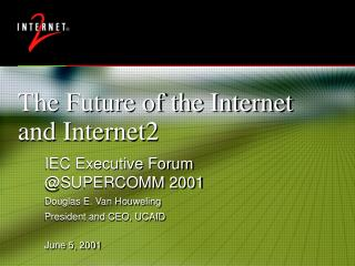 The Future of the Internet and Internet2