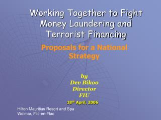 Working Together to Fight  Money Laundering and  Terrorist Financing