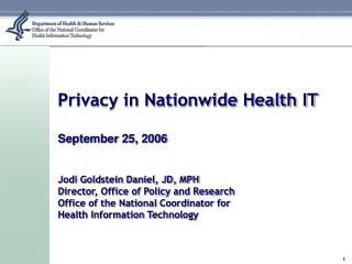 Privacy in Nationwide Health IT September 25, 2006 Jodi Goldstein Daniel, JD, MPH