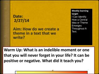 Date:   2/ 27/ 14 Aim : How do we create a theme in a text that we write?