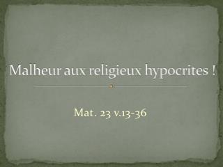 Malheur aux religieux hypocrites !