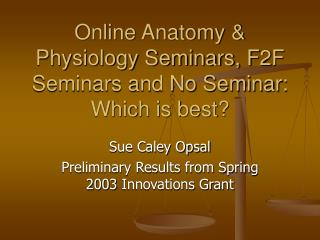 Online Anatomy & Physiology Seminars, F2F Seminars and No Seminar:  Which is best?