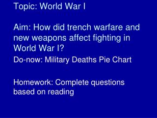 Topic: World War I Aim: How did trench warfare and new weapons affect fighting in World War I?