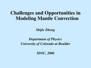Challenges and Opportunities in Modeling Mantle Convection Shijie Zhong Department of Physics