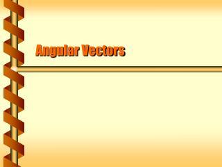 Angular Vectors