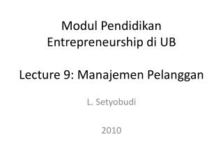 Modul Pendidikan Entrepreneurship di UB Lecture 9: Manajemen Pelanggan