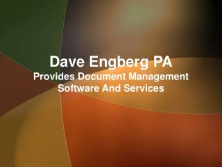 Dave Engberg PA Provides Document Management Software And Services