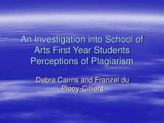 An Investigation into School of Arts First Year Students Perceptions of Plagiarism